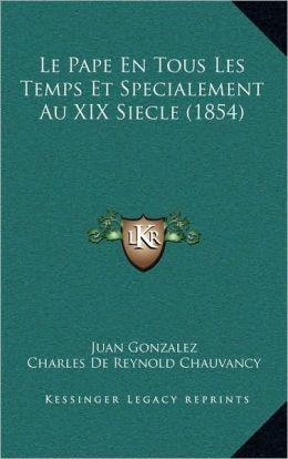 Le Pape En Tous Les Temps Et Specialement Au XIX Siecle (1854)