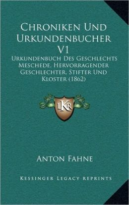 Chroniken Und Urkundenbucher V1: Urkundenbuch Des Geschlechts Meschede, Hervorragender Geschlechter, Stifter Und Kloster (1862)