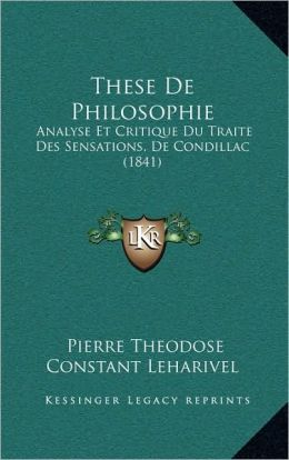 These De Philosophie: Analyse Et Critique Du Traite Des Sensations, De Condillac (1841)