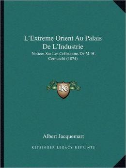 L'Extreme Orient Au Palais De L'Industrie: Notices Sur Les Collections De M. H. Cernuschi (1874)