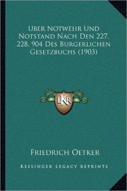 Uber Notwehr Und Notstand Nach Den 227, 228, 904 Des Burgerlichen Gesetzbuchs (1903)