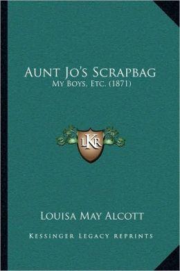 Aunt Jo's Scrapbag: My Boys, Etc. (1871)