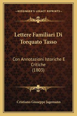 Lettere Familiari Di Torquato Tasso: Con Annotazioni Istoriche E Critiche (1803)