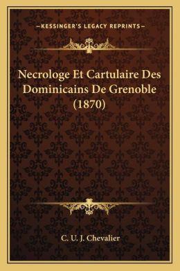 Necrologe Et Cartulaire Des Dominicains De Grenoble (1870)