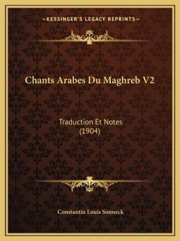 Chants Arabes Du Maghreb V2: Traduction Et Notes (1904)