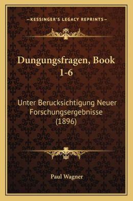 Dungungsfragen, Book 1-6: Unter Berucksichtigung Neuer Forschungsergebnisse (1896)