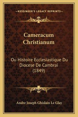 Cameracum Christianum: Ou Histoire Ecclesiastique Du Diocese De Cambrai (1849)