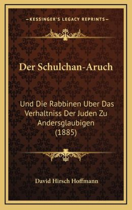 Der Schulchan-Aruch: Und Die Rabbinen Uber Das Verhaltniss Der Juden Zu Andersglaubigen (1885)