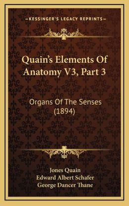 Quain's Elements Of Anatomy V3, Part 3: Organs Of The Senses (1894)