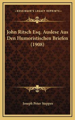 John Ritsch Esq. Auslese Aus Den Humoristischen Briefen (1908)