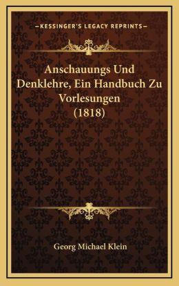 Anschauungs Und Denklehre, Ein Handbuch Zu Vorlesungen (1818)