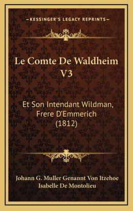 Le Comte De Waldheim V3: Et Son Intendant Wildman, Frere D'Emmerich (1812)