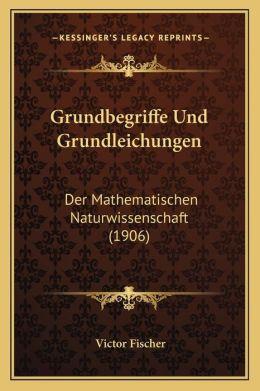Grundbegriffe Und Grundleichungen: Der Mathematischen Naturwissenschaft (1906)