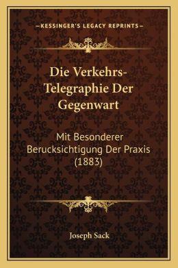 Die Verkehrs-Telegraphie Der Gegenwart: Mit Besonderer Berucksichtigung Der Praxis (1883)