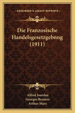 Die Franzosische Handelsgesetzgebnng (1911)