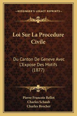 Loi Sur La Procedure Civile: Du Canton De Geneve Avec L'Expose Des Motifs (1877)