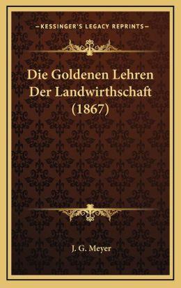 Die Goldenen Lehren Der Landwirthschaft (1867)