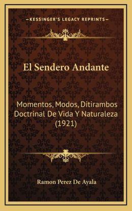 El Sendero Andante: Momentos, Modos, Ditirambos Doctrinal De Vida Y Naturaleza (1921)