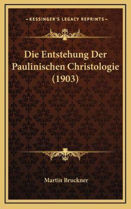 Die Entstehung Der Paulinischen Christologie (1903)