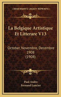 La Belgique Artistique Et Litterare V13: October, Novembre, Decembre 1908 (1908)