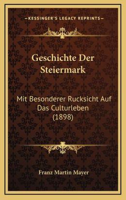 Geschichte Der Steiermark: Mit Besonderer Rucksicht Auf Das Culturleben (1898)