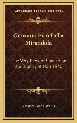 pico della mirandola oration on the dignity of man essay Giovanni pico della mirandola by mirandola oration on the dignity of man young humanist philosopher (1463-1494) author of oration on the dignity of man.