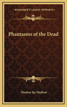Phantasms of the Dead
