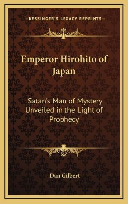Emperor Hirohito of Japan: Satan's Man of Mystery Unveiled in the Light of Prophecy