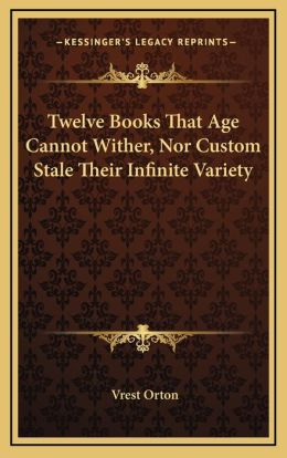 Twelve Books That Age Cannot Wither, Nor Custom Stale Their Infinite Variety
