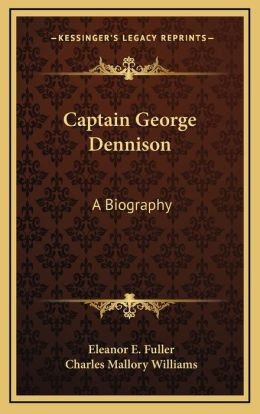 Captain George Dennison: A Biography