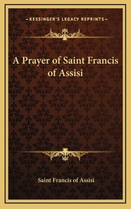A Prayer Of Saint Francis Of Assisi