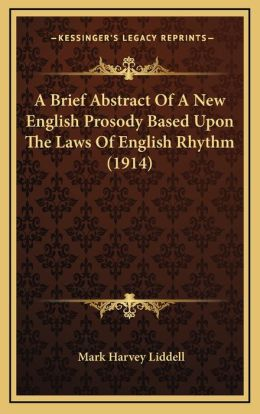 A Brief Abstract Of A New English Prosody Based Upon The Laws Of English Rhythm (1914)