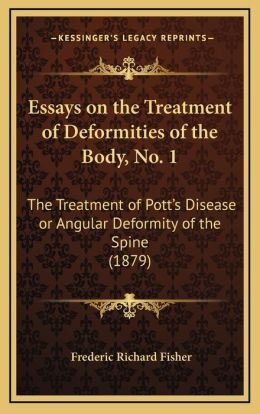 Essays On The Treatment Of Deformities Of The Body, No. 1: The Treatment Of Pott's Disease Or Angular Deformity Of The Spine (1879)