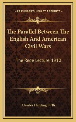 The Parallel Between The English And American Civil Wars: The Rede Lecture, 1910