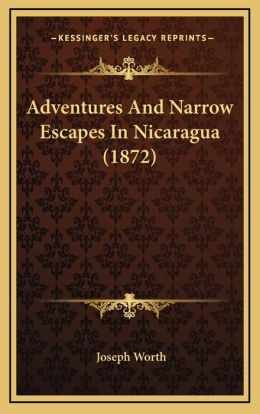 Adventures And Narrow Escapes In Nicaragua (1872)