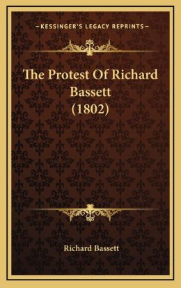 The Protest Of Richard Bassett (1802)