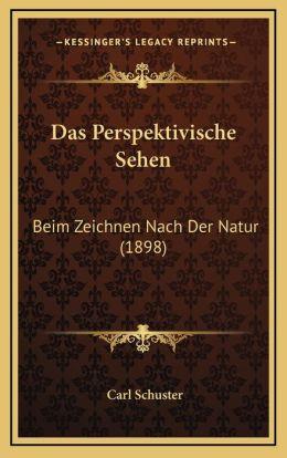 Das Perspektivische Sehen: Beim Zeichnen Nach Der Natur (1898)