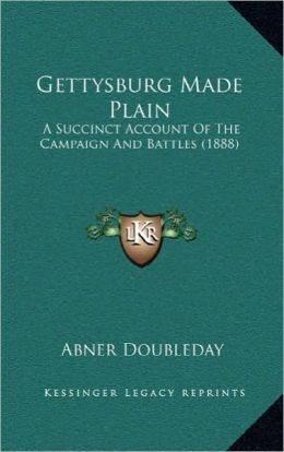 Gettysburg Made Plain: A Succinct Account Of The Campaign And Battles (1888)