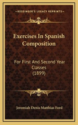 Exercises In Spanish Composition: For First And Second Year Classes (1899)