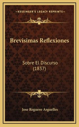 Brevisimas Reflexiones: Sobre El Discurso (1837)