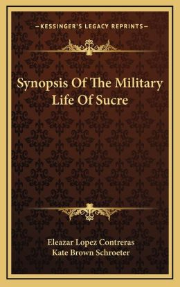 Synopsis Of The Military Life Of Sucre