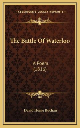The Battle Of Waterloo: A Poem (1816)