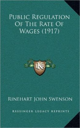 Public Regulation Of The Rate Of Wages (1917)