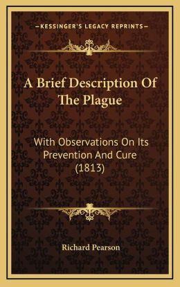A Brief Description Of The Plague: With Observations On Its Prevention And Cure (1813)