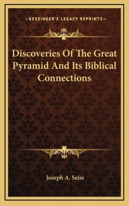 Discoveries Of The Great Pyramid And Its Biblical Connections