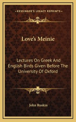 Love's Meinie: Lectures On Greek And English Birds Given Before The University Of Oxford