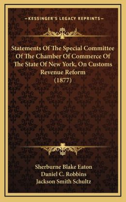 Statements Of The Special Committee Of The Chamber Of Commerce Of The State Of New York, On Customs Revenue Reform (1877)