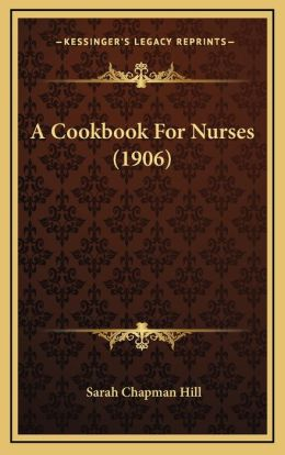 A Cookbook For Nurses (1906)
