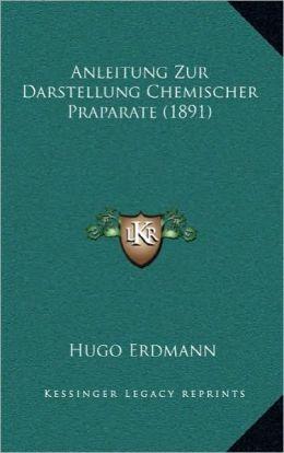 Anleitung Zur Darstellung Chemischer Praparate (1891)