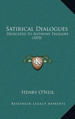 Satirical Dialogues: Dedicated To Anthony Trollope (1870)